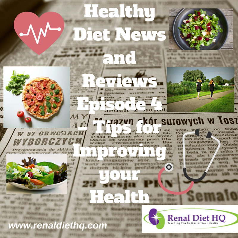 Healthy Diet News and Reviews Episode 4 – Tips for Improving your Health