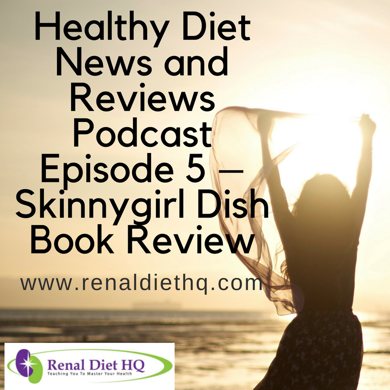 Healthy Diet News and Reviews Podcast Episode 5 – Skinnygirl Dish Book Review