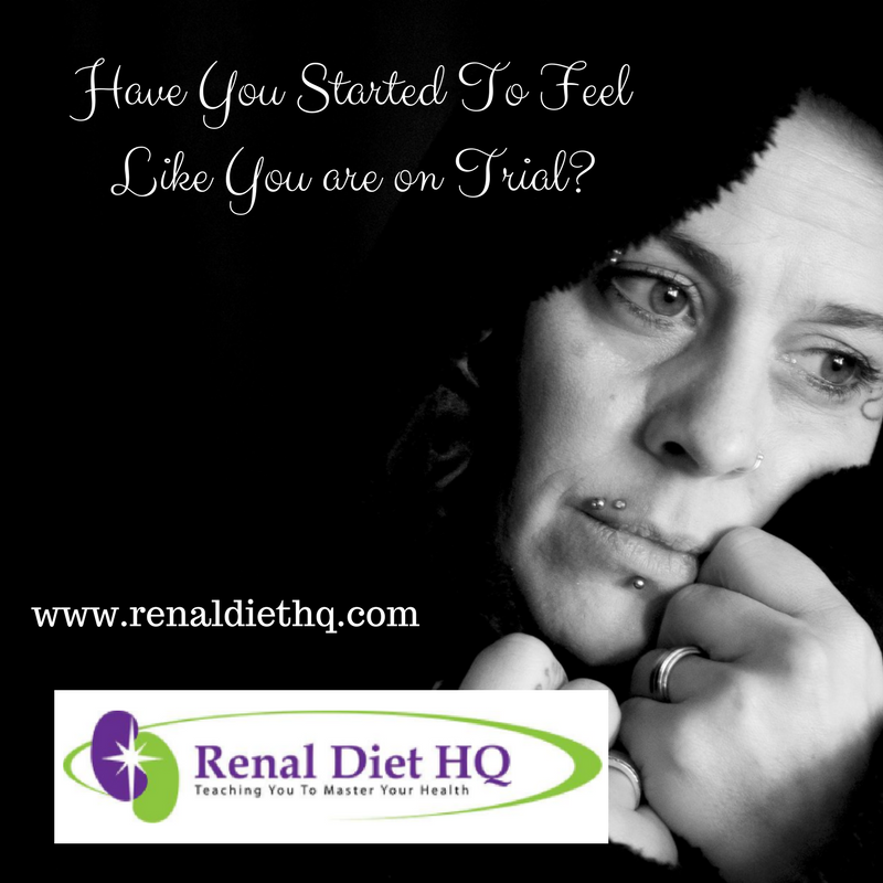 Have You Started To Feel Like You are on Trial?