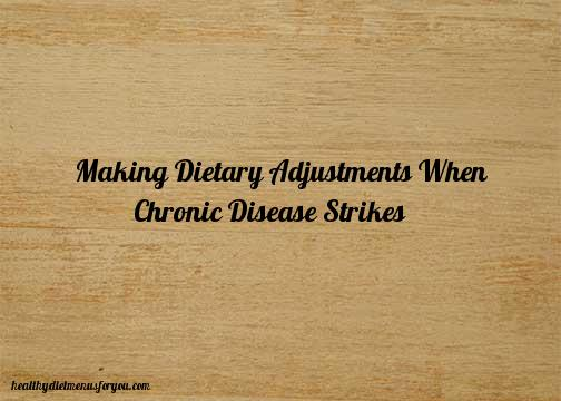 Making Dietary Adjustments When Chronic Disease Strikes