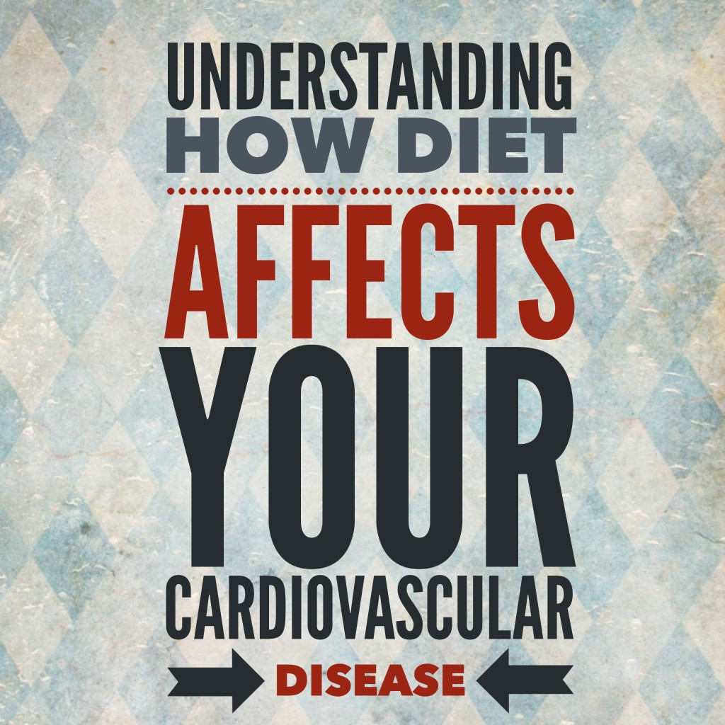 Understand How Diet Affects Your Cardiovascular Disease