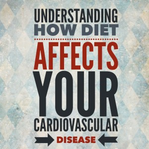 understanding how diet affects your cardiovascular disease