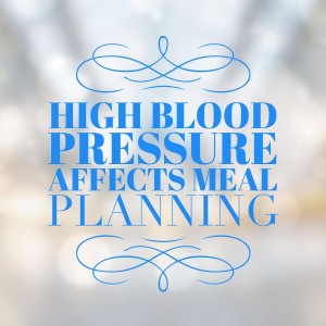 High Blood Pressure Affects Meal Planning