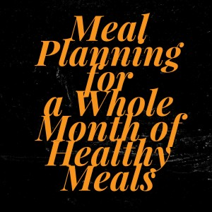 plan a whole month of healthy meals