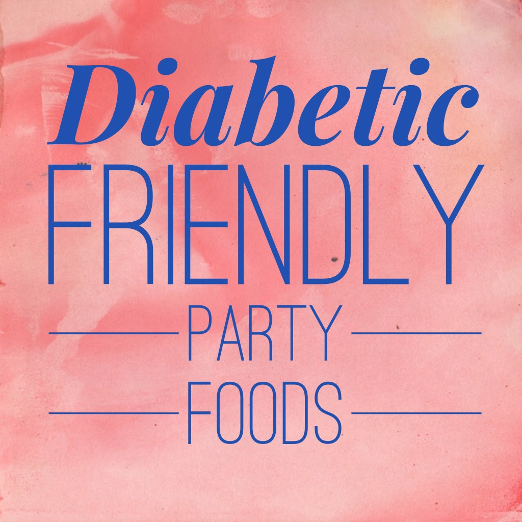 Diabetic Friendly Party Foods