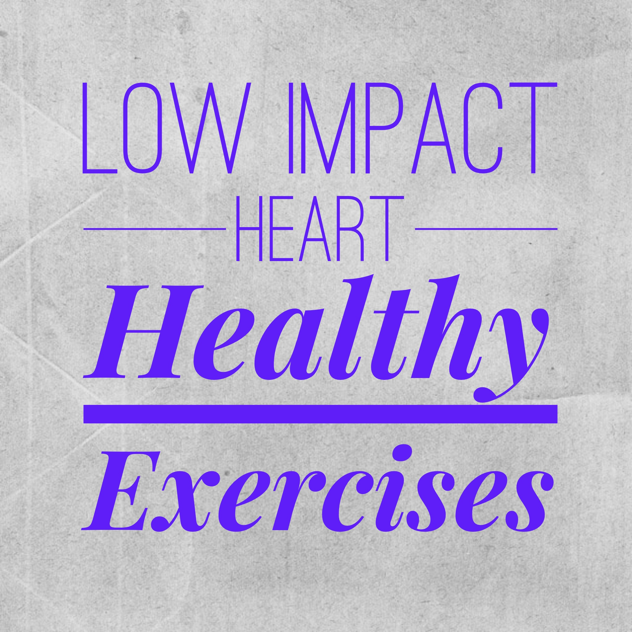 Low Impact Heart Healthy Exercises
