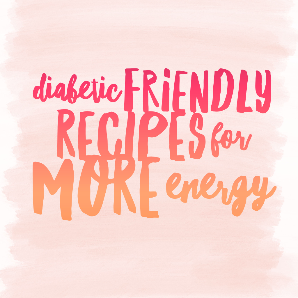 Diabetes Friendly Recipes for More Energy